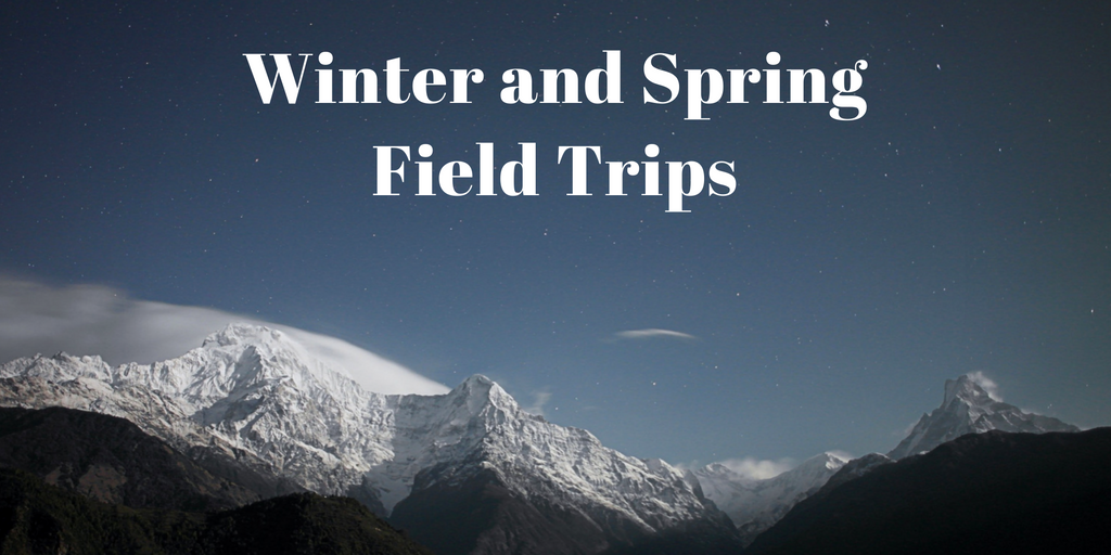 Winter and Spring Field Trips